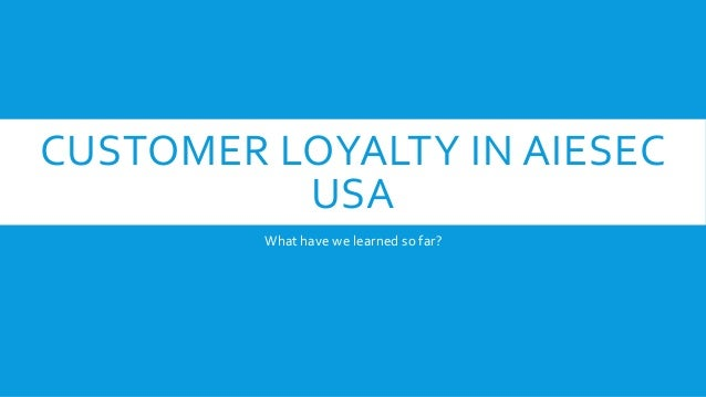 CUSTOMER LOYALTY IN AIESEC USA What have we learned so far?