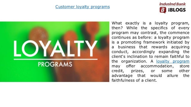 Customer loyalty programs What exactly is a loyalty program, then? While the specifics of every program may contrast, the ...