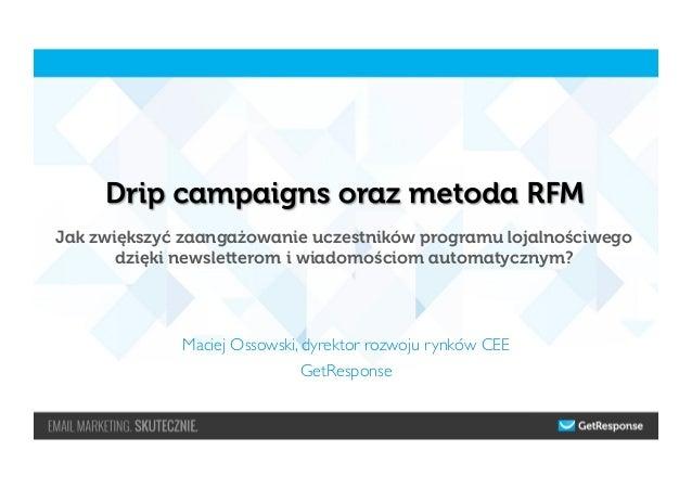 Maciej Ossowski, dyrektor rozwoju rynków CEE  GetResponse  Jak zwiększyć zaangażowanie uczestników programu lojalnościwe...