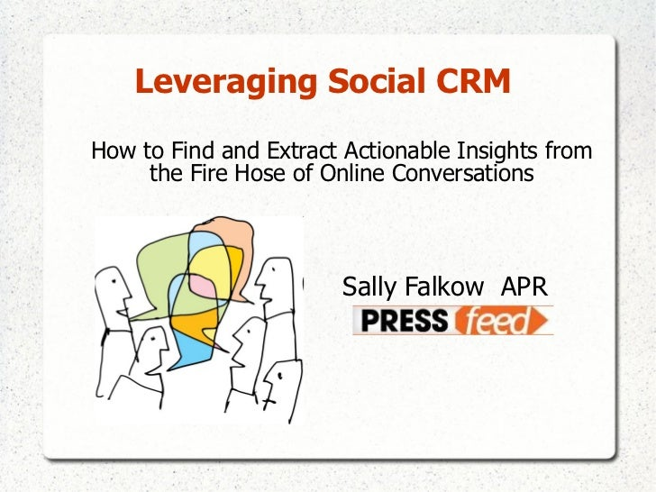 Leveraging Social CRM   <ul><li>How to Find and Extract Actionable Insights from the Fire Hose of Online Conversations </l...