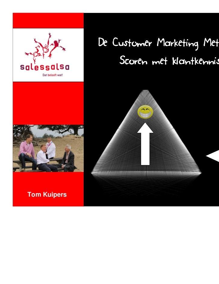 De Customer Marketing Methode:                  Scoren met klantkennisTom Kuipers