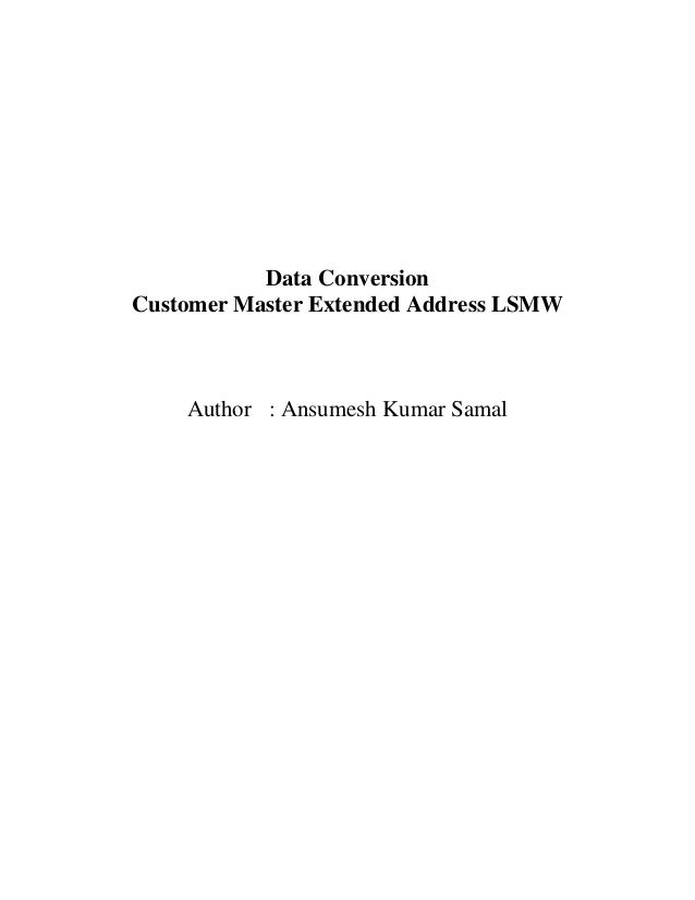 Data ConversionCustomer Master Extended Address LSMW    Author : Ansumesh Kumar Samal