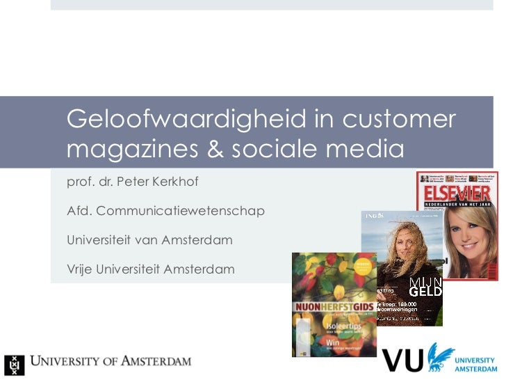 Geloofwaardigheid in customermagazines & sociale mediaprof. dr. Peter KerkhofAfd. CommunicatiewetenschapUniversiteit van A...