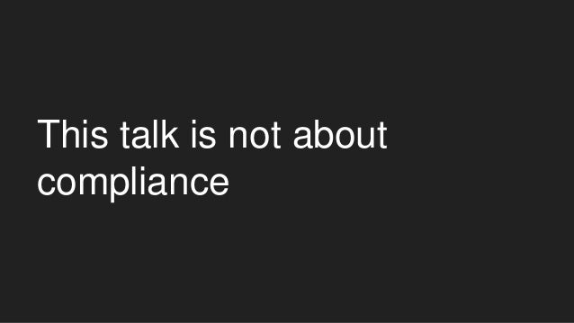 This talk is not about compliance