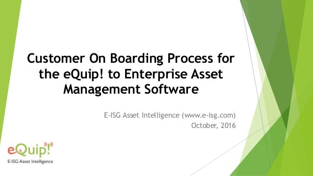 Customer On Boarding Process for the eQuip! to Enterprise Asset Management Software E-ISG Asset Intelligence (www.e-isg.co...