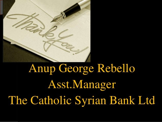 Anup George Rebello Asst.Manager The Catholic Syrian Bank Ltd
