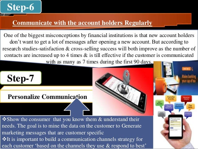 Communicate with the account holders Regularly One of the biggest misconceptions by financial institutions is that new acc...