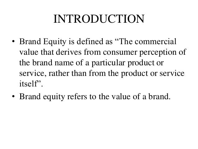 brand perception brand equity of 'brand equity' is a phrase used in the marketing industry which describes the  value of having a  a brand encompasses the name, logo, image, and  perceptions that identify a product, service, or provider in the minds of customers  it takes.