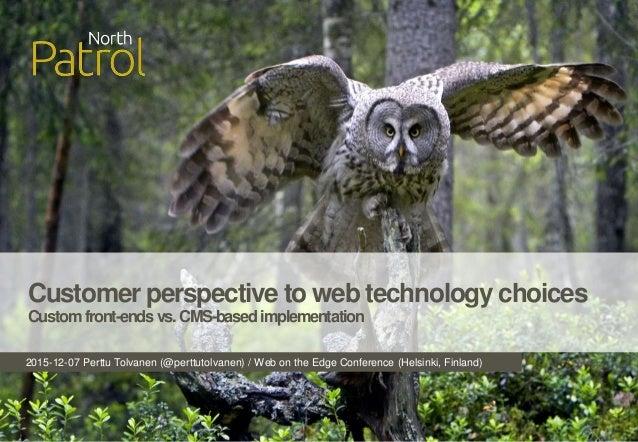 2015-12-07 Perttu Tolvanen (@perttutolvanen) / Web on the Edge Conference (Helsinki, Finland) Customer perspective to web ...