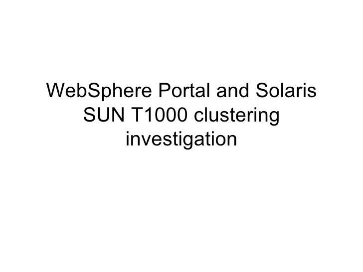 WebSphere Portal and Solaris SUN T1000 clustering investigation