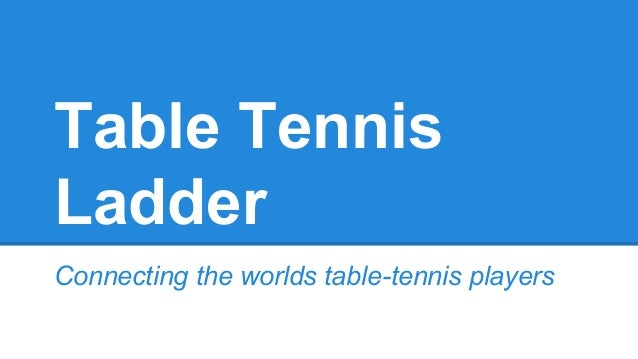 Table Tennis  Ladder  Connecting the worlds table-tennis players