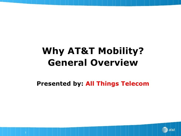 Why AT&T Mobility? General Overview Presented by:  All Things Telecom