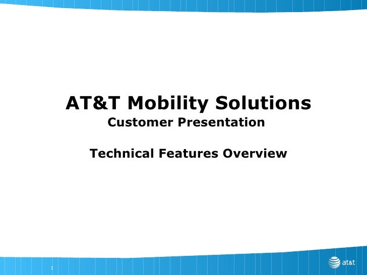 AT&T Mobility Solutions Customer Presentation  Technical Features Overview