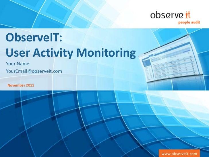 ObserveIT:User Activity MonitoringYour NameYourEmail@observeit.comNovember 2011   Copyright © 2011 ObserveIT Ltd. – Commer...
