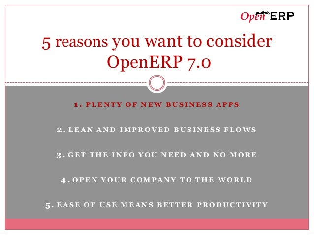 5 reasons you want to consider         OpenERP 7.0     1. PLENTY OF NEW BUSINESS APPS  2. LEAN AND IMPROVED BUSINESS FLOWS...