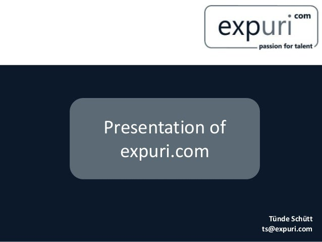 Presentation of expuri.com Tünde Schütt ts@expuri.com