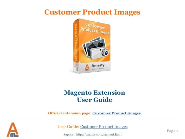 User Guide: Customer Product Images Page 1 Customer Product Images Support: http://amasty.com/support.html Magento Extensi...