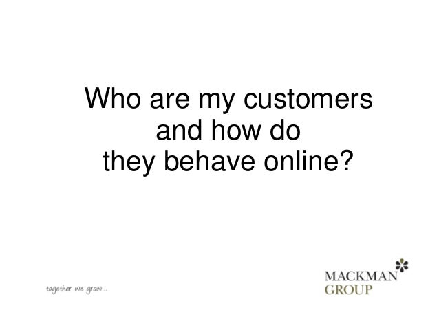 Who are my customersand how dothey behave online?