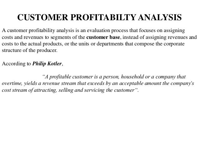 the importance of analyzing customer profitability Logistics cost analysis 95 emphasizes the importance of customer profitability analysis based upon an understanding of the 'cost-to-serve.