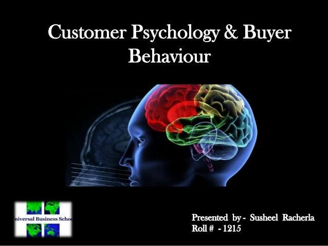 Customer Psychology & BuyerBehaviourPresented by - Susheel RacherlaRoll # - 1215