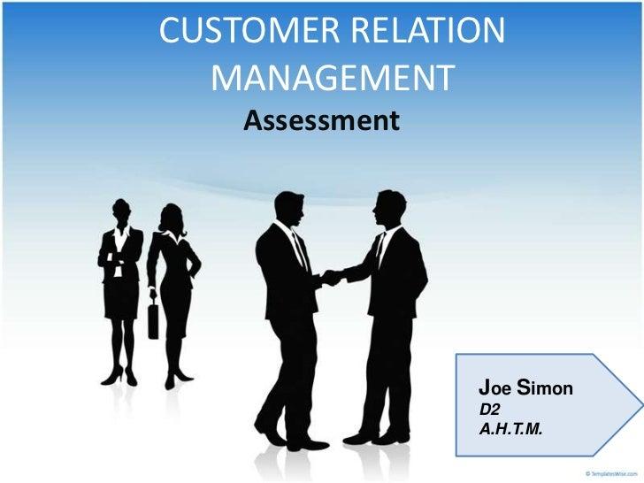 CUSTOMER RELATION  MANAGEMENT    Assessment                 Joe Simon                 D2                 A.H.T.M.