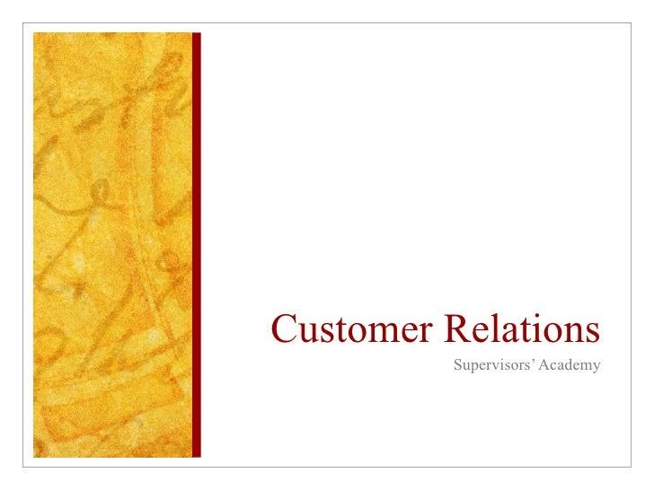 Customer Relations <ul><li>Supervisors' Academy </li></ul>
