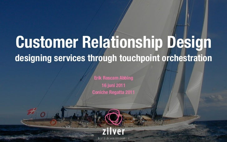 Customer Relationship Designdesigning services through touchpoint orchestration                     Erik Roscam Abbing    ...