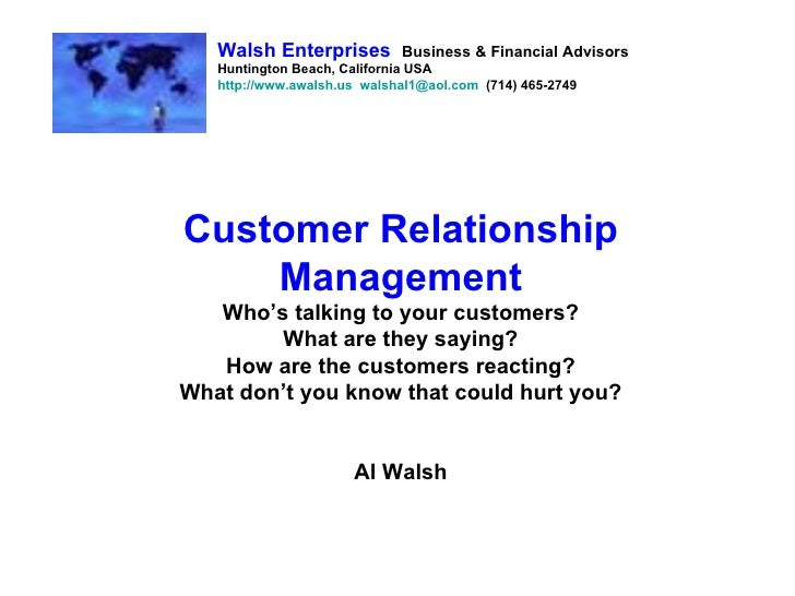Customer Relationship Management Who's talking to your customers? What are they saying? How are the customers reacting? Wh...