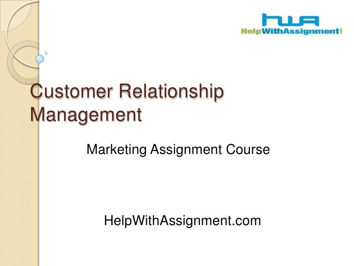 Customer Relationship Management<br />Marketing Assignment Course<br />HelpWithAssignment.com<br />
