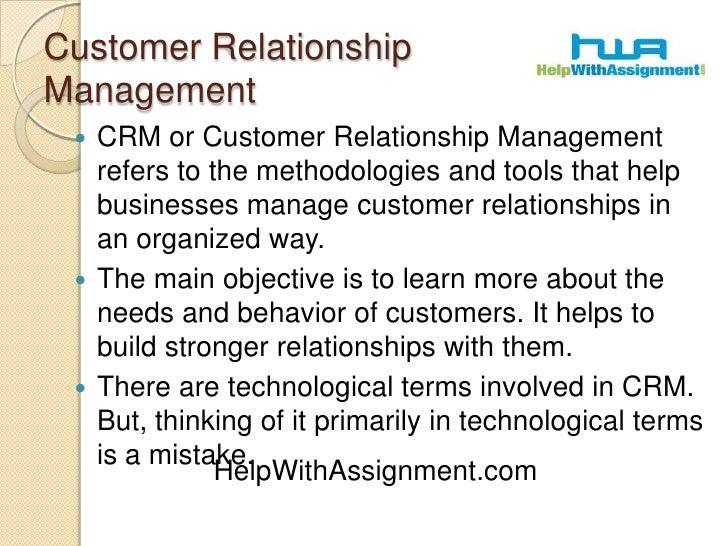 Customer Relationship Management<br />CRM or Customer Relationship Management refers to the methodologies and tools that h...