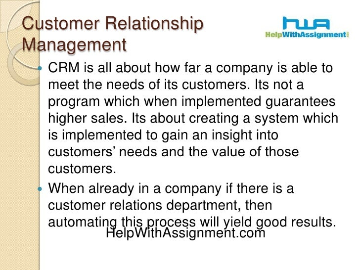 Customer Relationship Management<br />CRM is all about how far a company is able to meet the needs of its customers. Its n...