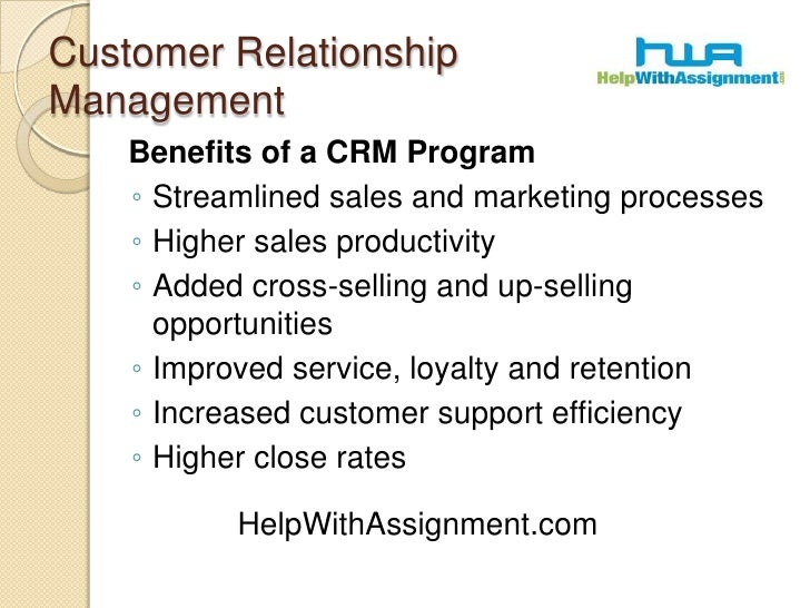 Customer Relationship Management<br />Benefits of a CRM Program<br />Streamlined sales and marketing processes<br />Highe...