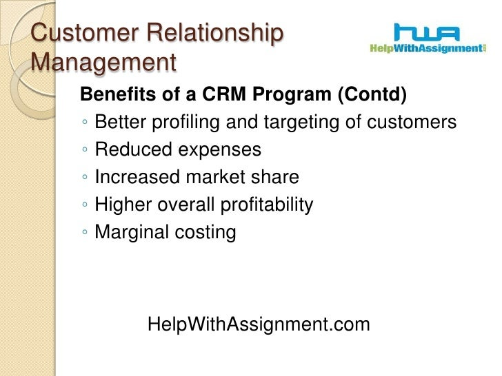 Customer Relationship Management<br />Benefits of a CRM Program (Contd)<br />Better profiling and targeting of customers<...