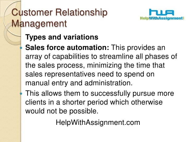 Customer Relationship Management<br />Types and variations<br />Sales force automation: This provides an array of capabil...