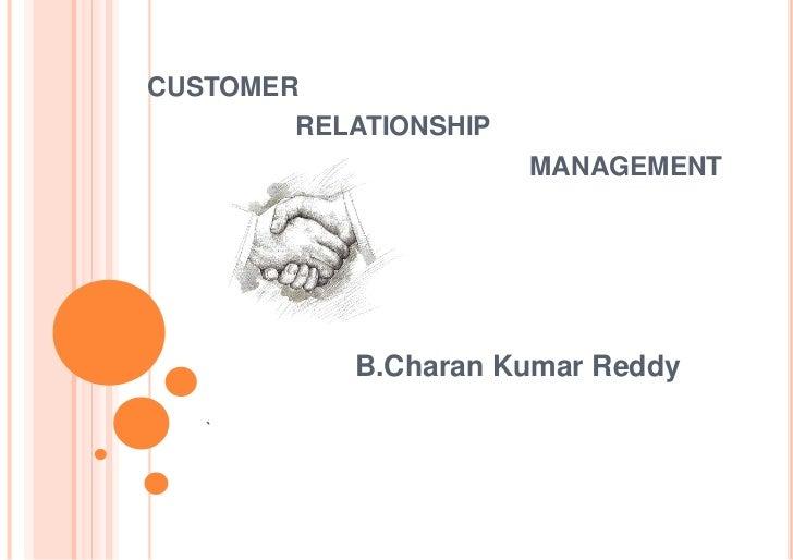 CUSTOMER       RELATIONSHIP                      MANAGEMENT             by           B.Charan Kumar Reddy   `