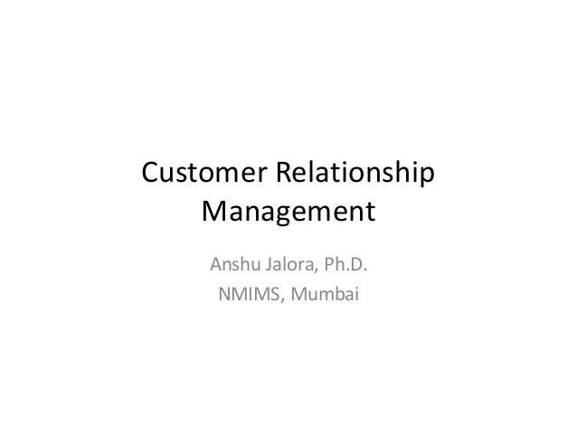 Customer Relationship    Management    Anshu Jalora, Ph.D.     NMIMS, Mumbai