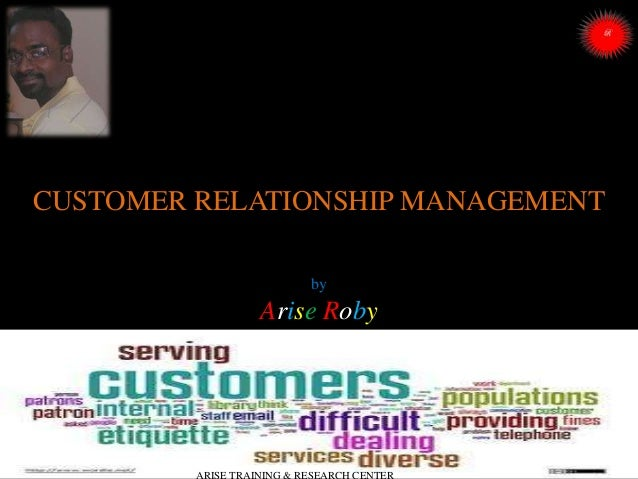 CUSTOMER RELATIONSHIP MANAGEMENT by  Arise Roby