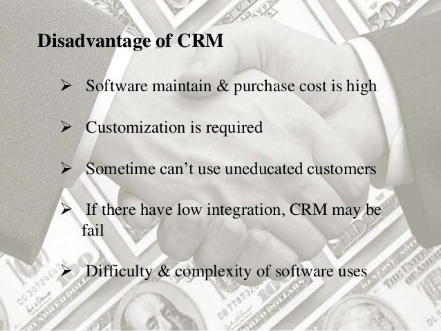 disadvantages of crm Customer relationship management is this booklet right for you this booklet is designed to help small and medium business owners understand the basics of customer.