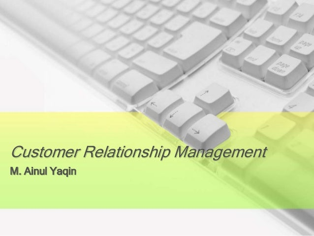 Customer Relationship Management M. Ainul Yaqin
