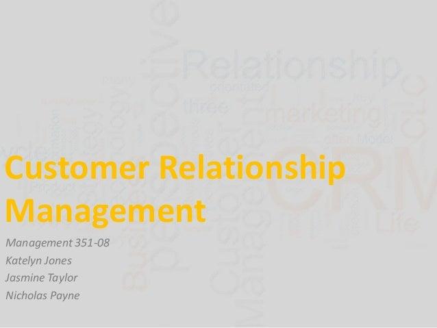 Customer Relationship Management Management 351-08 Katelyn Jones Jasmine Taylor Nicholas Payne