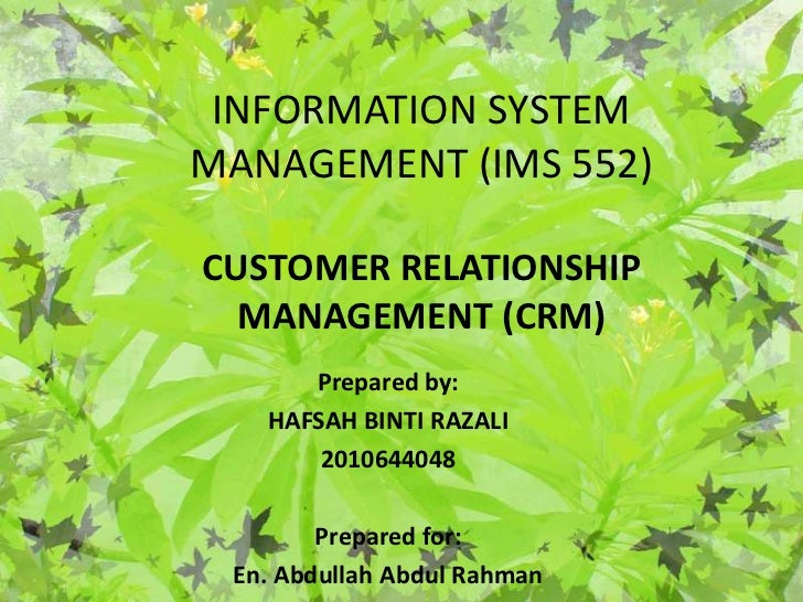 INFORMATION SYSTEMMANAGEMENT (IMS 552)CUSTOMER RELATIONSHIP  MANAGEMENT (CRM)      Prepared by:   HAFSAH BINTI RAZALI     ...