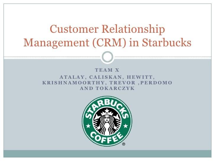 Team X<br />Atalay, caliskan, hewitt, krishnamoorthy, Trevor ,perdomoand tokarczyk<br />Customer Relationship Management (...