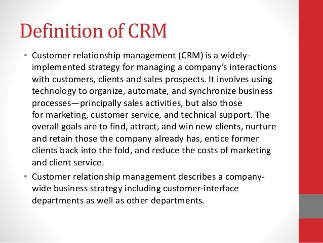 customer relationship management definition Defining customer relationship management is a bit ironic as its seemingly not difficult to define, however, there is no universally accepted single definition in fact, there are.