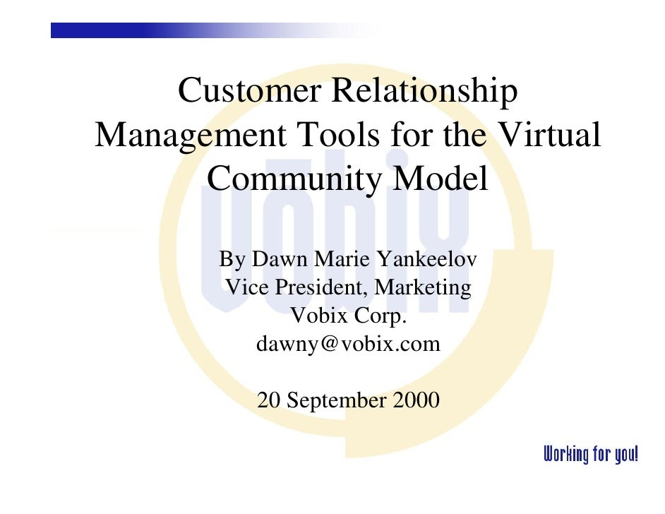 Customer Relationship Management Tools for the Virtual       Community Model         By Dawn Marie Yankeelov        Vice P...