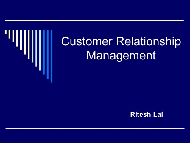 Customer Relationship    Management            Ritesh Lal