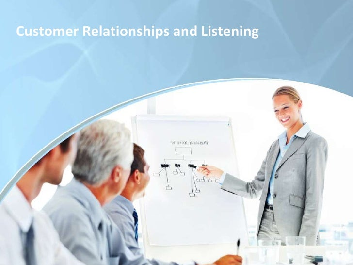 Customer Relationships and Listening<br />