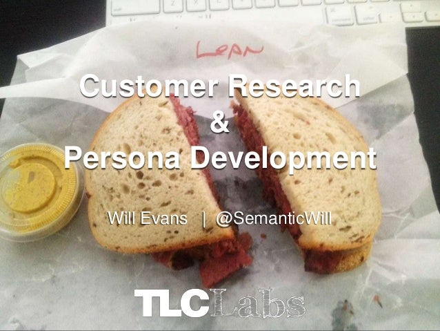Customer Research         &Persona Development  Will Evans | @SemanticWill