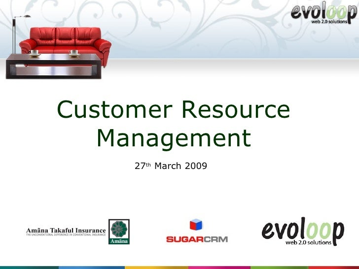 Customer Resource Management 27 th  March 2009