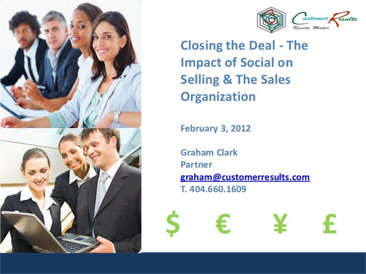 Closing the Deal - TheImpact of Social onSelling & The SalesOrganizationFebruary 3, 2012Graham ClarkPartnergraham@customer...
