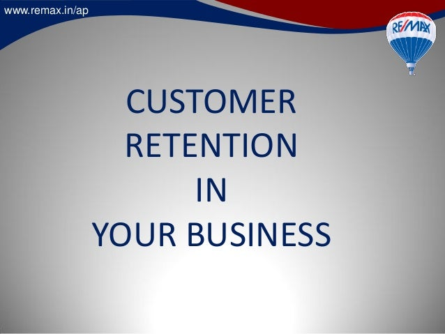 www.remax.in/ap CUSTOMER RETENTION IN YOUR BUSINESS